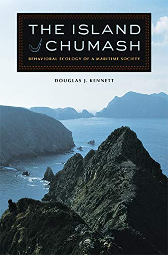 The Island Chumash: Behavioral Ecology of a Maritime Society: Kennett, Douglas J.