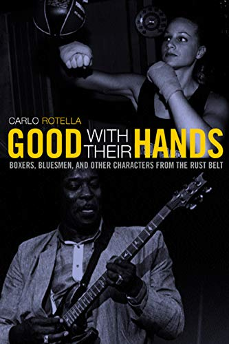 9780520243354: Good with Their Hands: Boxers, Bluesmen, and Other Characters from the Rust Belt