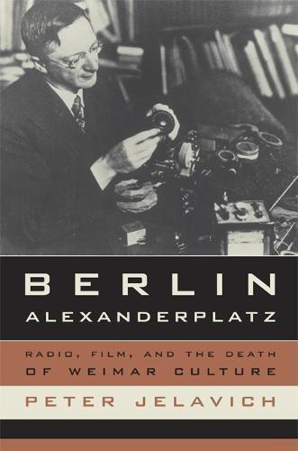 9780520243637: Berlin Alexanderplatz: Radio, Film, and the Death of Weimar Culture