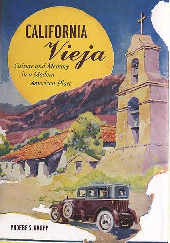 9780520243644: California Vieja: Culture and Memory in a Modern American Place