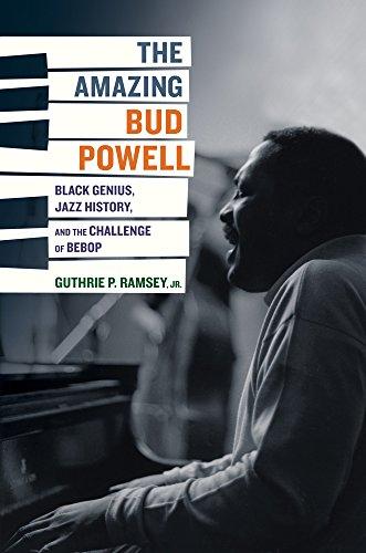 9780520243910: The Amazing Bud Powell: Black Genius, Jazz History, and the Challenge of Bebop