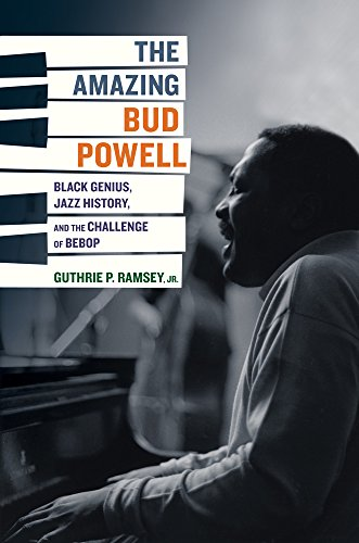 9780520243910: The Amazing Bud Powell: Black Genius, Jazz History, and the Challenge of Bebop