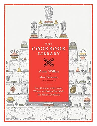 The Cookbook Library: Four Centuries of the Cooks, Writers, and Recipes That Made the Modern ...