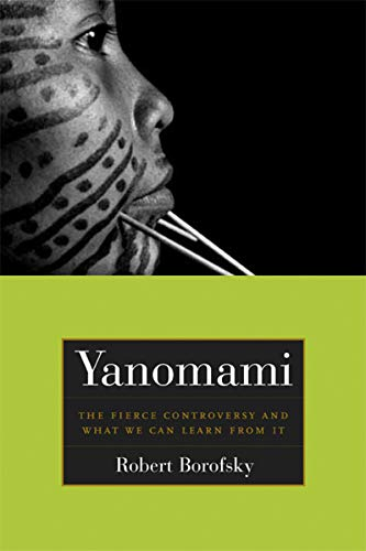 Yanomami: The Fierce Controversy and What We Can Learn from It (California Series in Public ...
