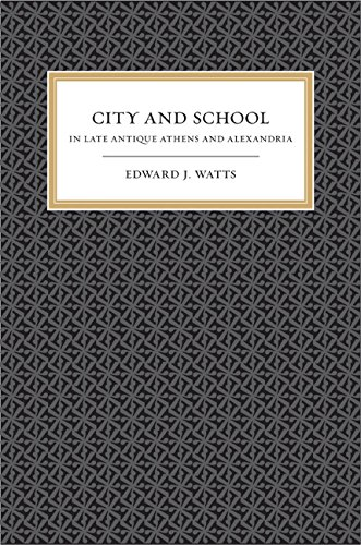 9780520244214: City and School in Late Antique Athens and Alexandria