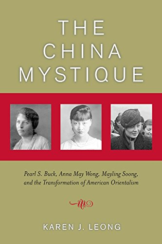 9780520244221: The China Mystique: Pearl S. Buck, Anna May Wong, Mayling Soong, and the Transformation of American Orientalism: Pearl S.Buck, Anna May Wong, Mayling ... the Transformation of American Orientalism