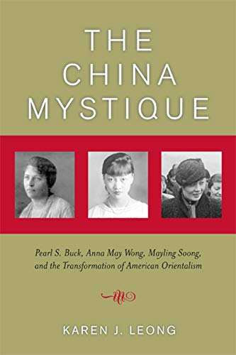9780520244238: The China Mystique: Pearl S. Buck, Anna May Wong, Mayling Soong, and the Transformation of American Orientalism