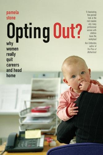 9780520244351: Opting Out?: Why Women Really Quit Careers and Head Home