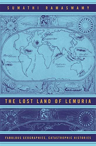 9780520244405: The Lost Land Of Lemuria: Fabulous Geographies, Catastrophic Histories