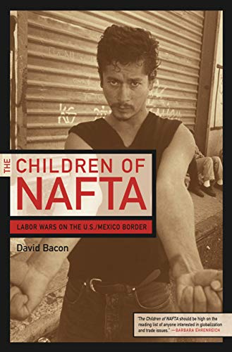 9780520244726: The Children of NAFTA: Labor Wars on the U.S./Mexico Border