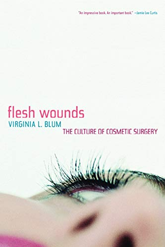 9780520244733: Flesh Wounds: Culture of Cosmetic Surgery: The Culture of Cosmetic Surgery