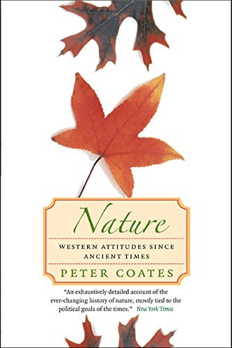 Nature: Western Attitudes Since Ancient Times: Coates, Peter