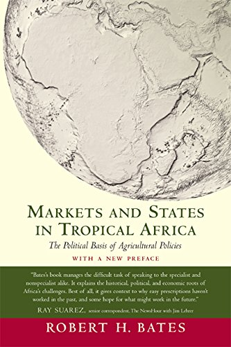 Markets and States in Tropical Africa: The Political Basis of Agricultural Policies: With a New Preface (California Series on Social Choice and Political Economy) (0520244931) by Bates, Robert H.