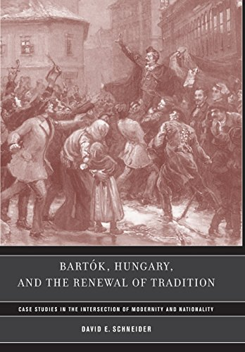 Bartok Hungary, and the Renewal of Tradition: Case Studies in the Intersection of Modernity and ...