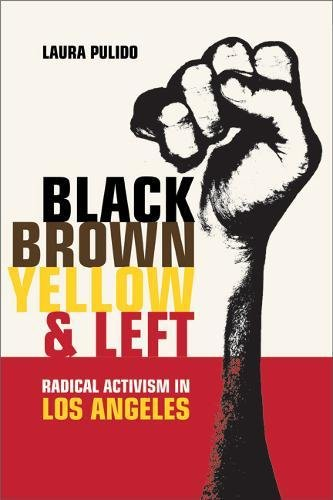 Black, Brown, Yellow, and Left: Radical Activism in Los Angeles (American Crossroads): Pulido, ...