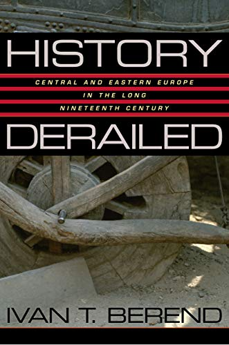 9780520245259: History Derailed: Central and Eastern Europe in the Long Nineteenth Century