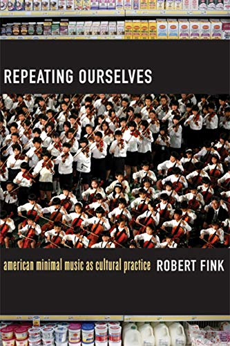 9780520245501: Repeating Ourselves: American Minimal Music as Cultural Practice