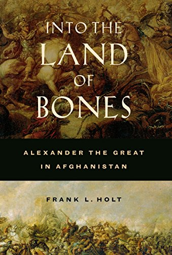 9780520245532: Into the Land of Bones: Alexander the Great in Afghanistan (Hellenistic Culture and Society)