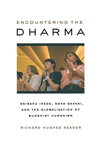9780520245778: Encountering the Dharma: Daisaku Ikeda, Soka Gakkai, And the Globalization of Buddhist Humanism
