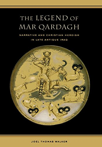 The Legend of Mar Qardagh: Narrative and Christian Heroism in Late Antique Iraq (Hardback): Joel ...