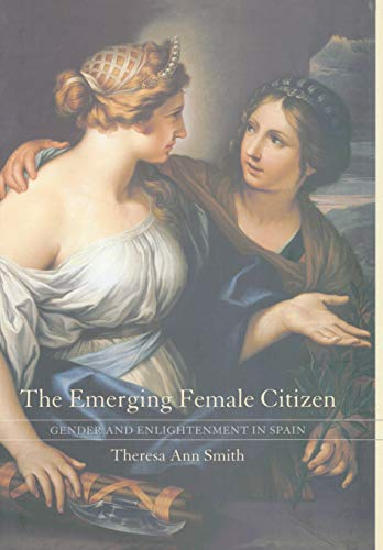 9780520245839: The Emerging Female Citizen: Gender and Enlightenment in Spain (Studies on the History of Society and Culture)