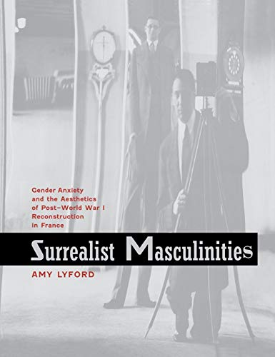 Surrealist Masculinities: Gender Anxiety and the Aesthetics of Post-World War I Reconstruction in ...