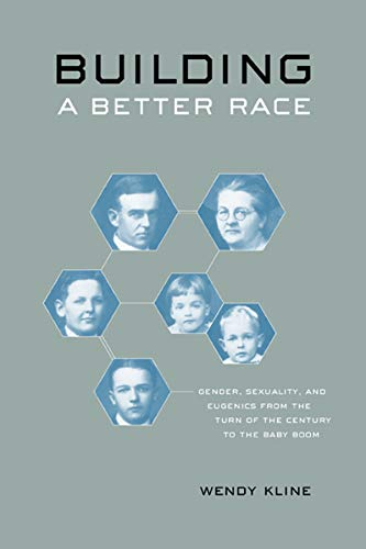 9780520246744: Building a Better Race: Gender, Sexuality, and Eugenics from the Turn of the Century to the Baby Boom