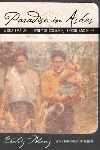 9780520246751: Paradise in Ashes: A Guatemalan Journey of Courage, Terror, and Hope (California Series in Public Anthropology)