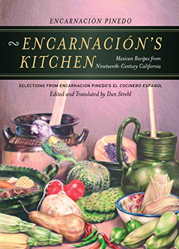9780520246768: Encarnacion's Kitchen: Mexican Recipes from Nineteenth-Century California, Selections from Encarnación Pinedo's El cocinero español (California Studies in Food and Culture)