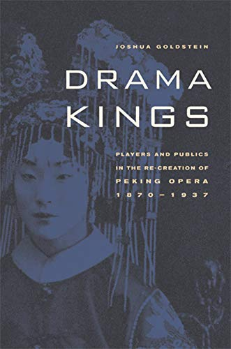 9780520247529: Drama Kings: Players and Publics in the Re-creation of Peking Opera, 1870-1937