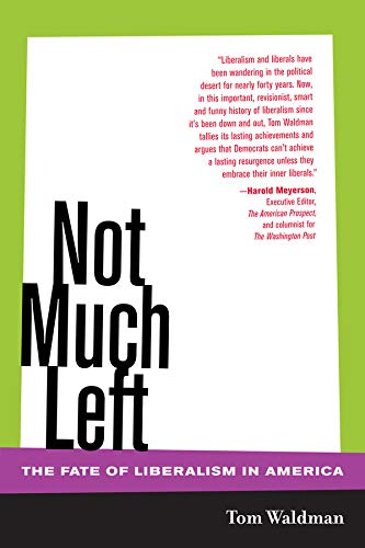 9780520247703: Not Much Left: The Fate of Liberalism in America