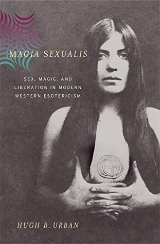 9780520247765: Magia Sexualis: Sex, Magic, and Liberation in Modern Western Esotericism