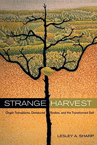 Strange Harvest: Organ Transplants, Denatured Bodies, and the Transformed Self: Lesley A. A. Sharp