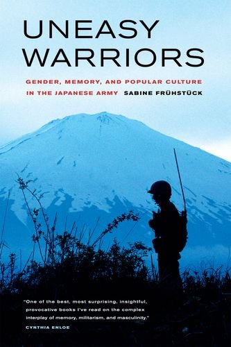 9780520247949: Uneasy Warriors: Gender, Memory, and Popular Culture in the Japanese Army
