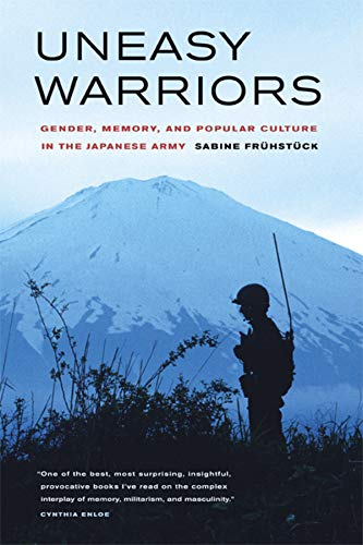 9780520247956: Uneasy Warriors: Gender, Memory, and Popular Culture in the Japanese Army