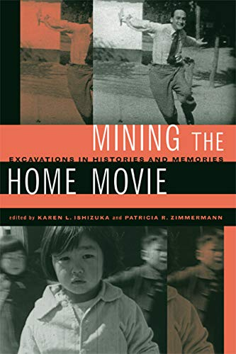 9780520248076: Mining the Home Movie: Excavations in Histories and Memories