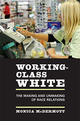 9780520248090: Working-Class White: The Making and Unmaking of Race Relations