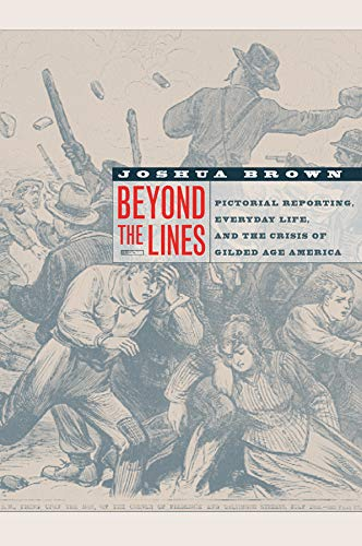 9780520248144: Beyond the Lines: Pictorial Reporting, Everyday Life, and the Crisis of Gilded Age America