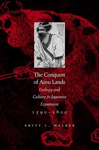 9780520248342: The Conquest of Ainu Lands: Ecology and Culture in Japanese Expansion,1590-1800