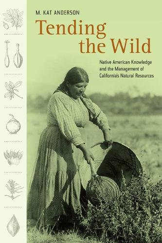 9780520248519: Tending the Wild: Native American Knowledge and the Management of California's Natural Resources