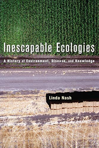 9780520248878: Inescapable Ecologies: A History of Environment, Disease, and Knowledge