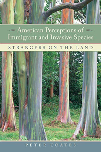 American Perceptions of Immigrant and Invasive Species. Strangers on the Land.: Coates, Peter