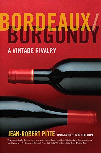 Bordeaux/Burgundy: A Vintage Rivalry: Pitte, Jean-Robert
