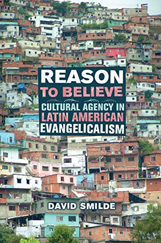9780520249431: Reason to Believe: Cultural Agency in Latin American Evangelicalism