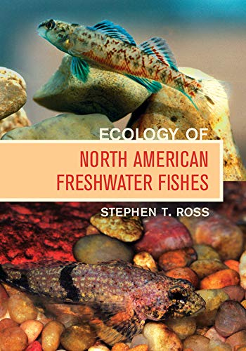 Ecology of North American Freshwater Fishes (Hardcover): Stephen T. Ross