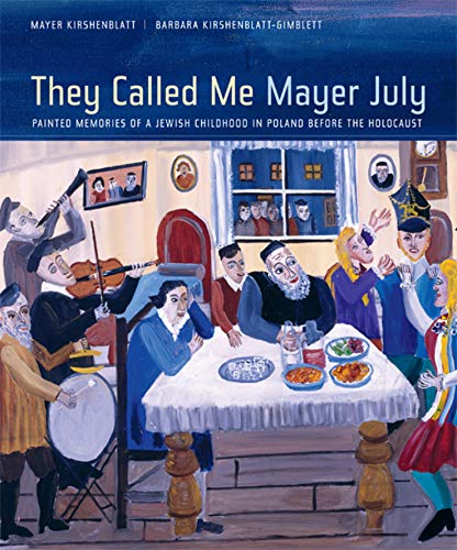 They Called Me Mayer July: Painted Memories Of A Jewish Childhood In Poland Before The Holocaust.: ...