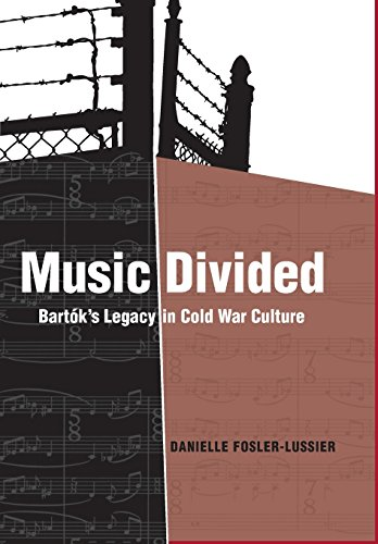 Music Divided: Bartok s Legacy in Cold War Culture (Hardback): Danielle Fosler-Lussier