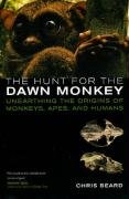 9780520249868: The Hunt for the Dawn Monkey: Unearthing the Origins of Monkeys, Apes, and Humans