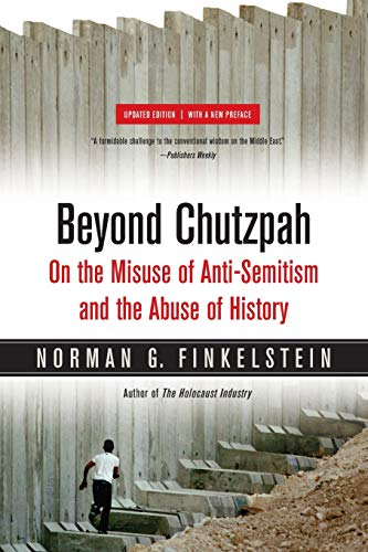 Beyond Chutzpah: On the Misuse of Anti-Semitism and the Abuse of History (Paperback): Norman G. ...