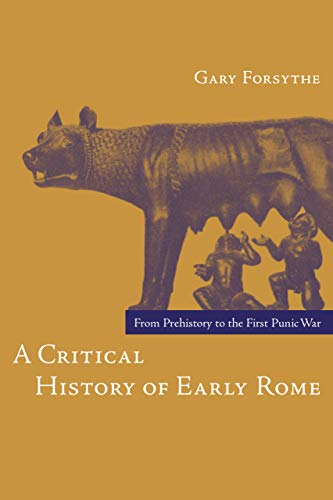 9780520249912: A Critical History of Early Rome: From Prehistory to the First Punic War